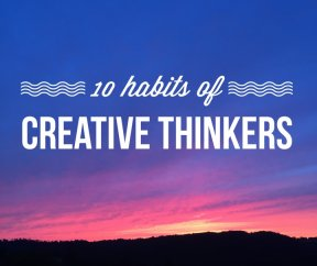 10 Habits of creative thinkers