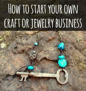 How to start your own craft or jewelry business